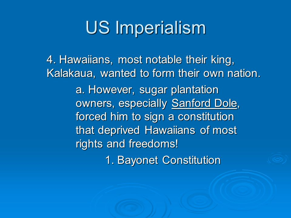 US Imperialism 4. Hawaiians, most notable their king, Kalakaua, wanted to form their own nation. a. However, sugar plantation owners, especially Sanfo