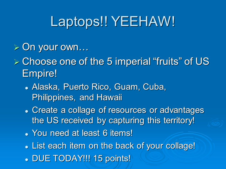 Laptops!! YEEHAW! On your own… On your own… Choose one of the 5 imperial fruits of US Empire! Choose one of the 5 imperial fruits of US Empire! Alaska