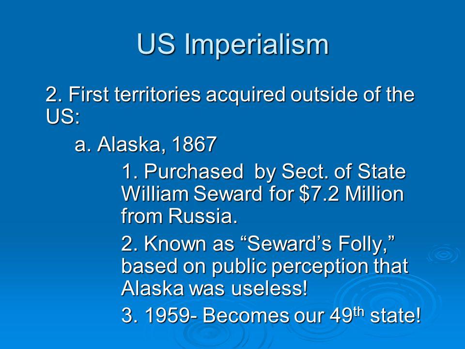 US Imperialism 4.Modern day Alaska is considered a huge value.