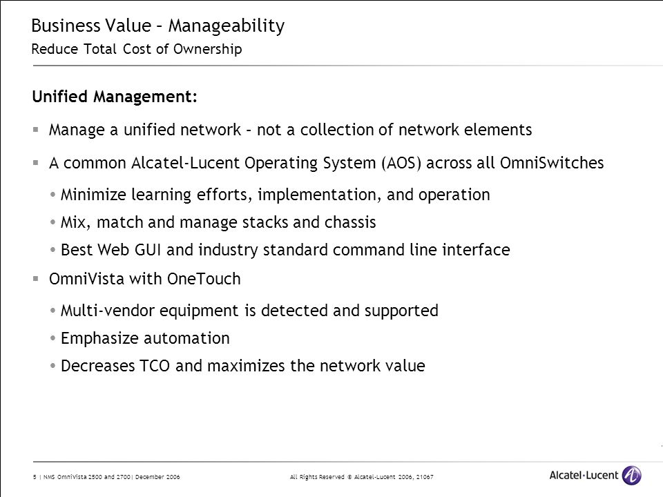 All Rights Reserved © Alcatel-Lucent 2006, 21067 5 | NMS OmniVista 2500 and 2700| December 2006 Business Value – Manageability Reduce Total Cost of Ow