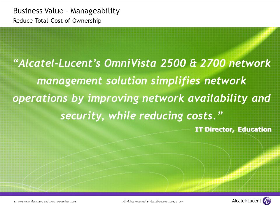 All Rights Reserved © Alcatel-Lucent 2006, 21067 6 | NMS OmniVista 2500 and 2700| December 2006 Business Value – Manageability Reduce Total Cost of Ow