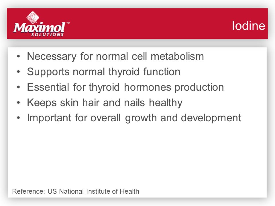 Necessary for normal cell metabolism Supports normal thyroid function Essential for thyroid hormones production Keeps skin hair and nails healthy Impo