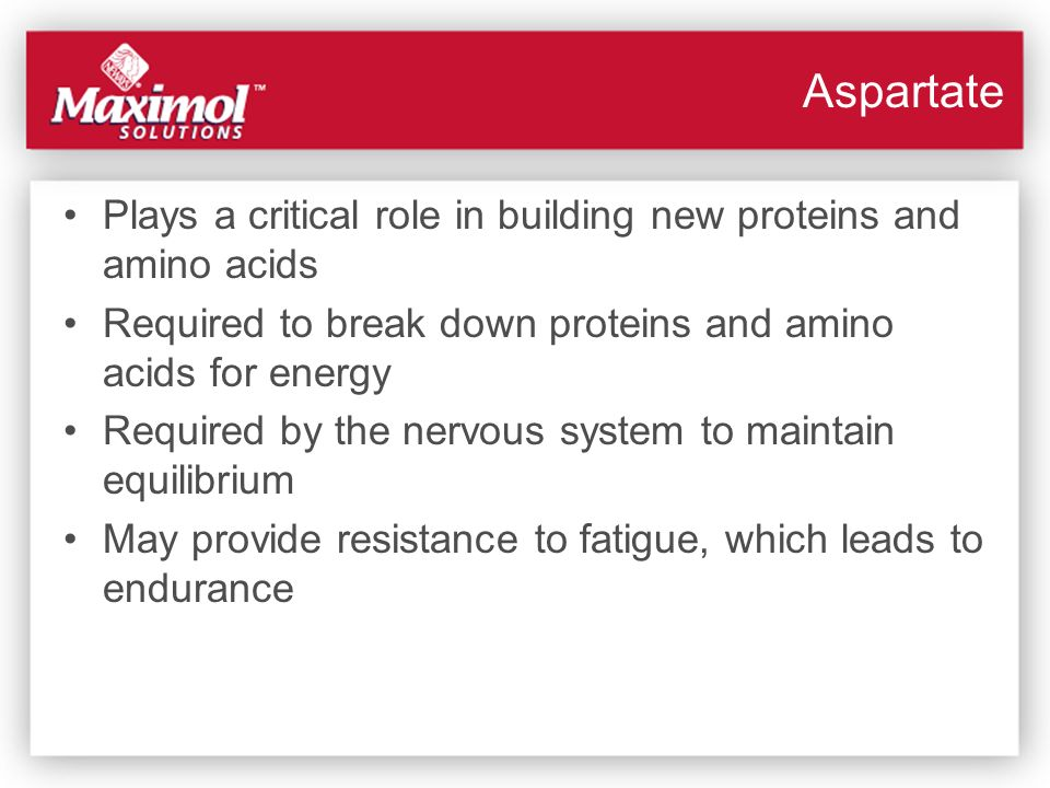 Aspartate Plays a critical role in building new proteins and amino acids Required to break down proteins and amino acids for energy Required by the ne