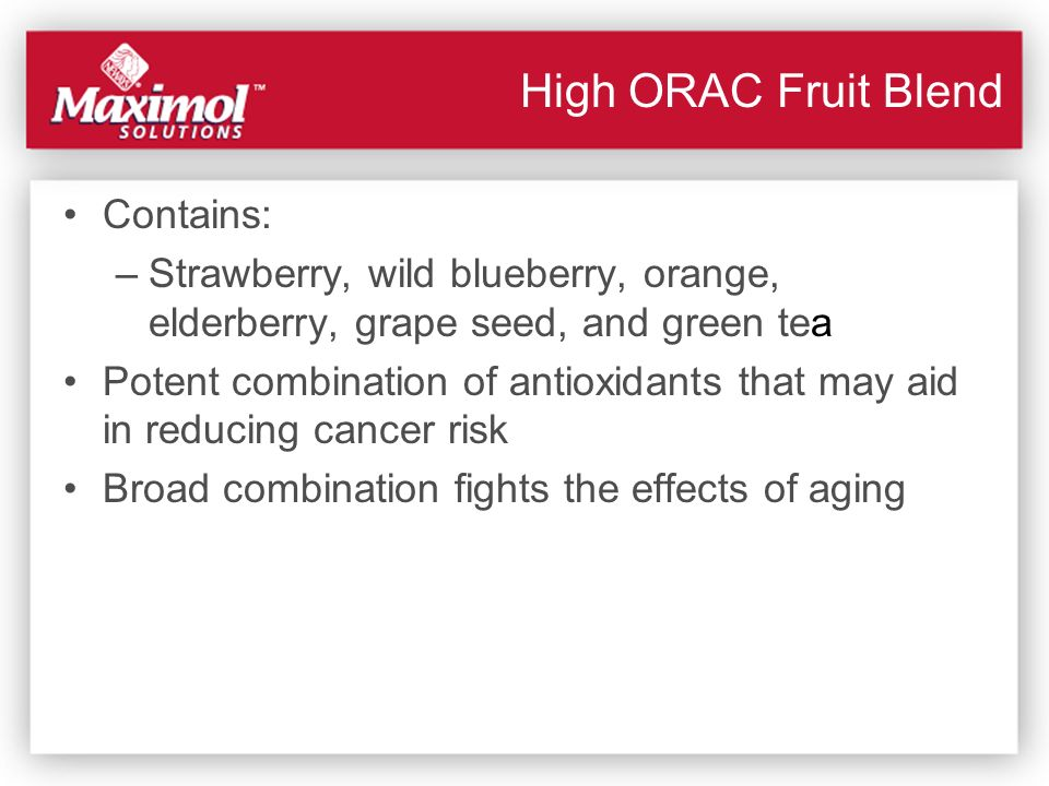 High ORAC Fruit Blend Contains: –Strawberry, wild blueberry, orange, elderberry, grape seed, and green tea Potent combination of antioxidants that may