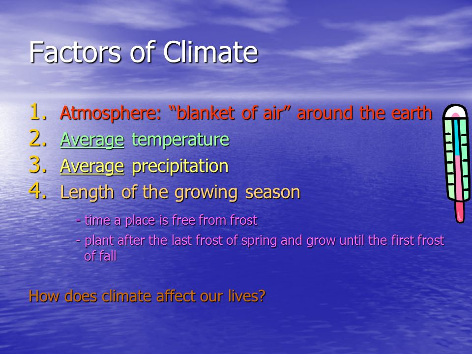Factors of Climate 1. Atmosphere: blanket of air around the earth 2. Average temperature 3. Average precipitation 4. Length of the growing season - ti