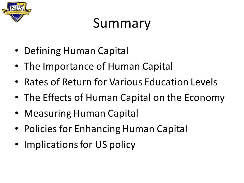 Summary Defining Human Capital The Importance of Human Capital Rates of Return for Various Education Levels The Effects of Human Capital on the Econom