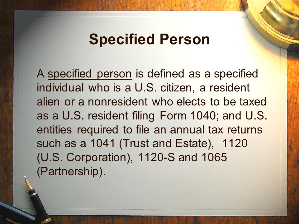 Specified Person A specified person is defined as a specified individual who is a U.S.