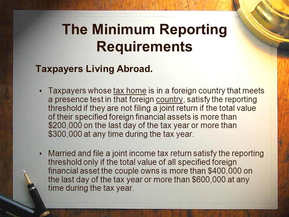 The Minimum Reporting Requirements Taxpayers Living Abroad.