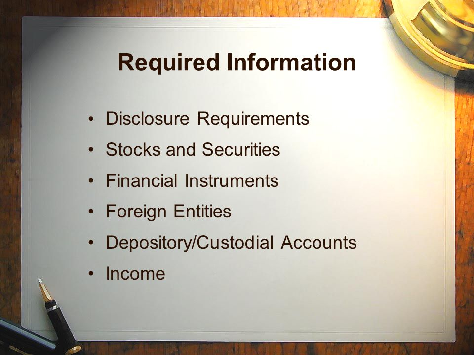 Required Information Disclosure Requirements Stocks and Securities Financial Instruments Foreign Entities Depository/Custodial Accounts Income