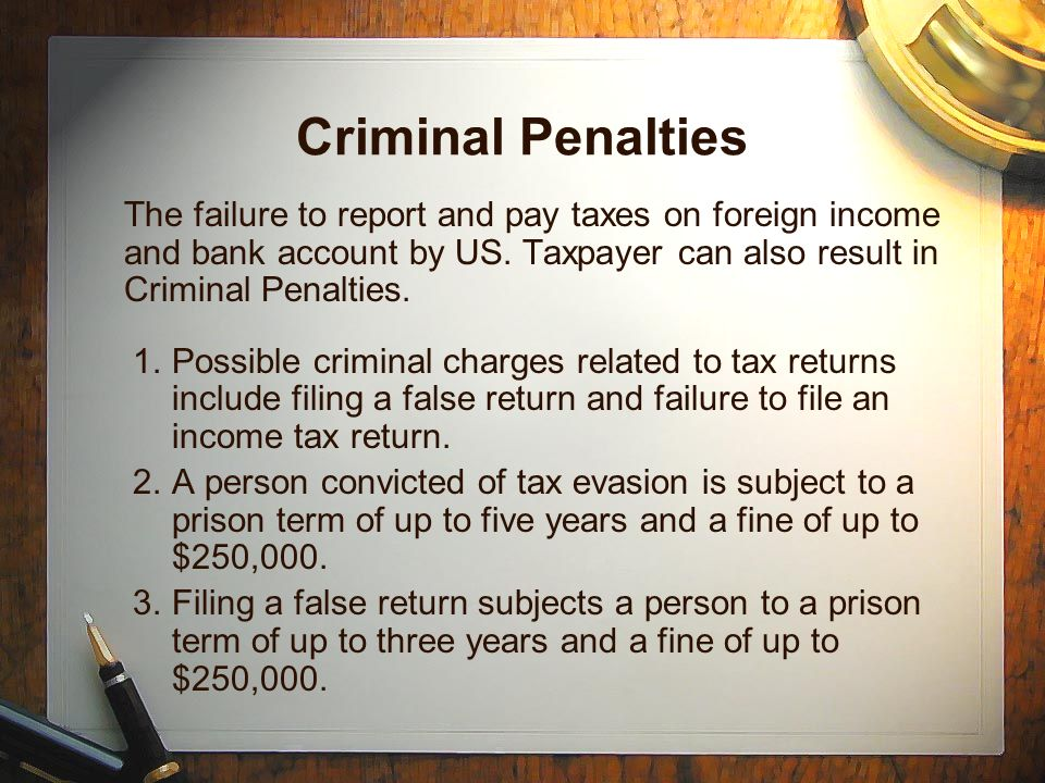 Criminal Penalties The failure to report and pay taxes on foreign income and bank account by US.