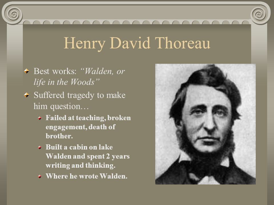 Henry David Thoreau (cont.) Why should we be in such desperate haste to succeed, and in such desperate enterprises.