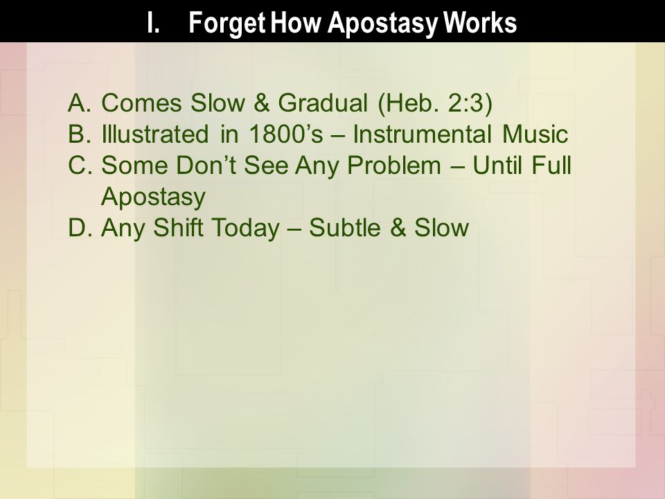 I.Forget How Apostasy Works A.Comes Slow & Gradual (Heb.