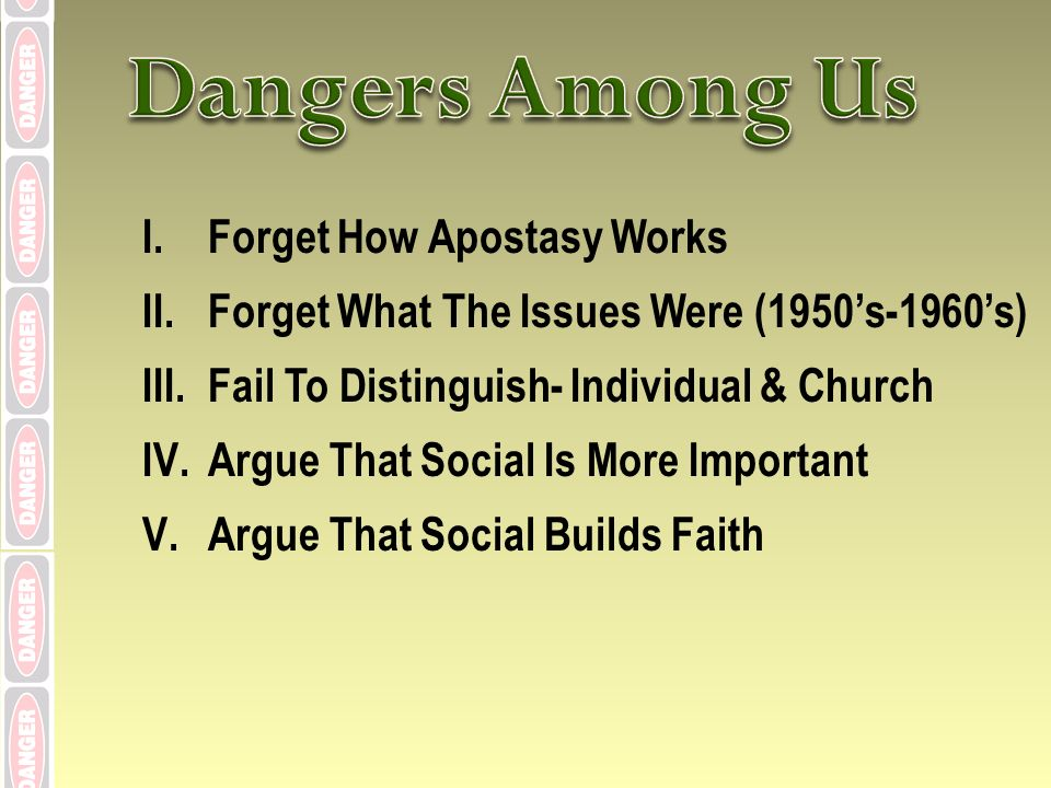 I.Forget How Apostasy Works II.Forget What The Issues Were (1950s-1960s) III.Fail To Distinguish- Individual & Church IV.Argue That Social Is More Important V.Argue That Social Builds Faith