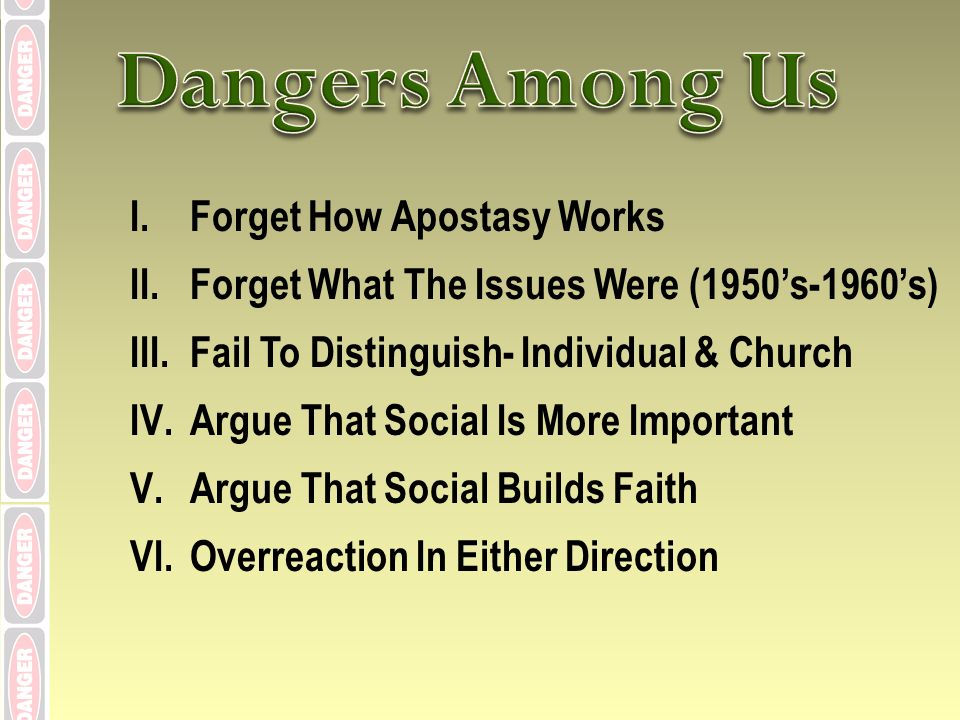I.Forget How Apostasy Works II.Forget What The Issues Were (1950s-1960s) III.Fail To Distinguish- Individual & Church IV.Argue That Social Is More Important V.Argue That Social Builds Faith VI.Overreaction In Either Direction
