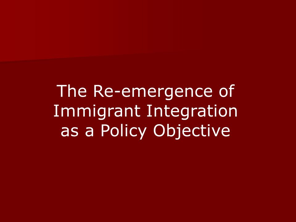 The Re-emergence of Immigrant Integration as a Policy Objective