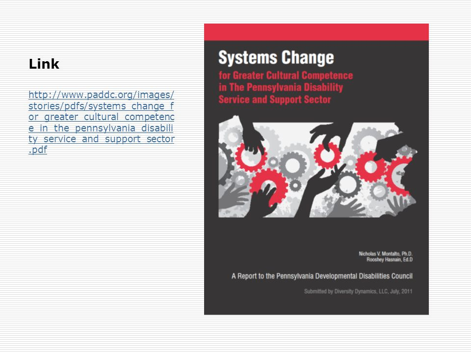 Link http://www.paddc.org/images/ stories/pdfs/systems_change_f or_greater_cultural_competenc e_in_the_pennsylvania_disabili ty_service_and_support_sector.pdf