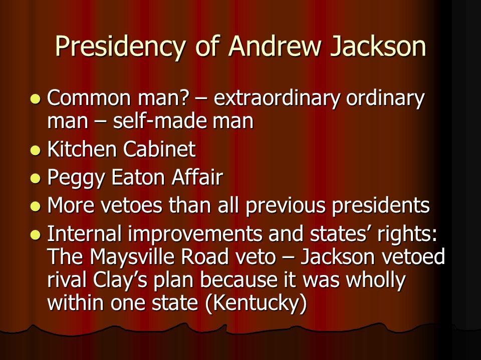 Presidency of Andrew Jackson Common man? – extraordinary ordinary man – self-made man Common man? – extraordinary ordinary man – self-made man Kitchen