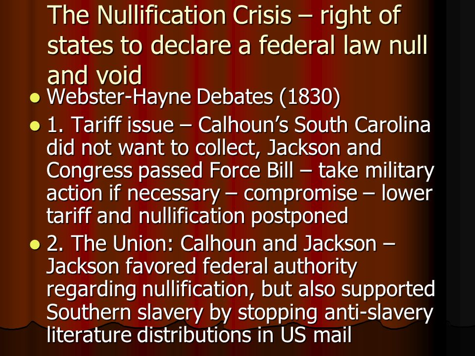 The Nullification Crisis – right of states to declare a federal law null and void Webster-Hayne Debates (1830) Webster-Hayne Debates (1830) 1. Tariff