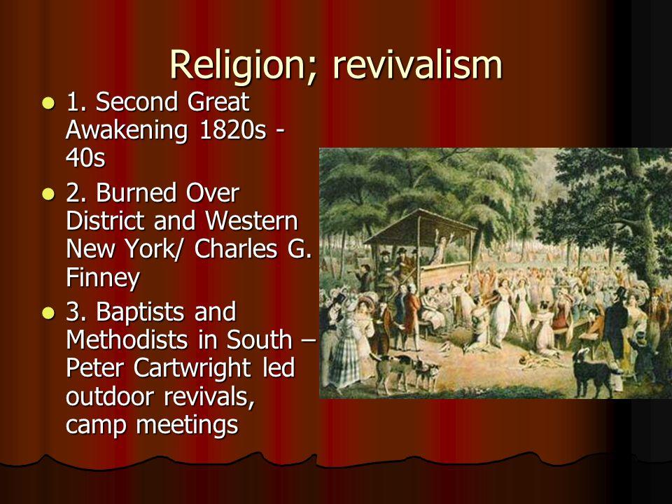 Religion; revivalism 1. Second Great Awakening 1820s - 40s 1. Second Great Awakening 1820s - 40s 2. Burned Over District and Western New York/ Charles