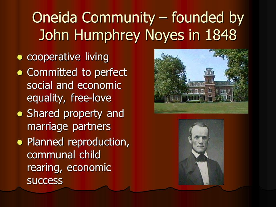 Oneida Community – founded by John Humphrey Noyes in 1848 cooperative living cooperative living Committed to perfect social and economic equality, fre