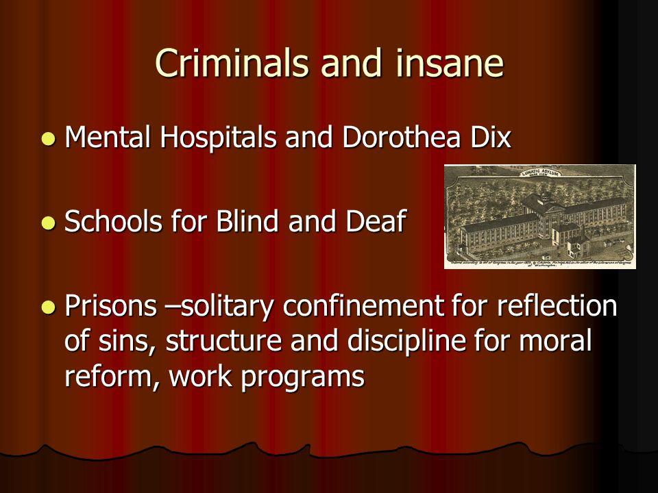 Criminals and insane Mental Hospitals and Dorothea Dix Mental Hospitals and Dorothea Dix Schools for Blind and Deaf Schools for Blind and Deaf Prisons