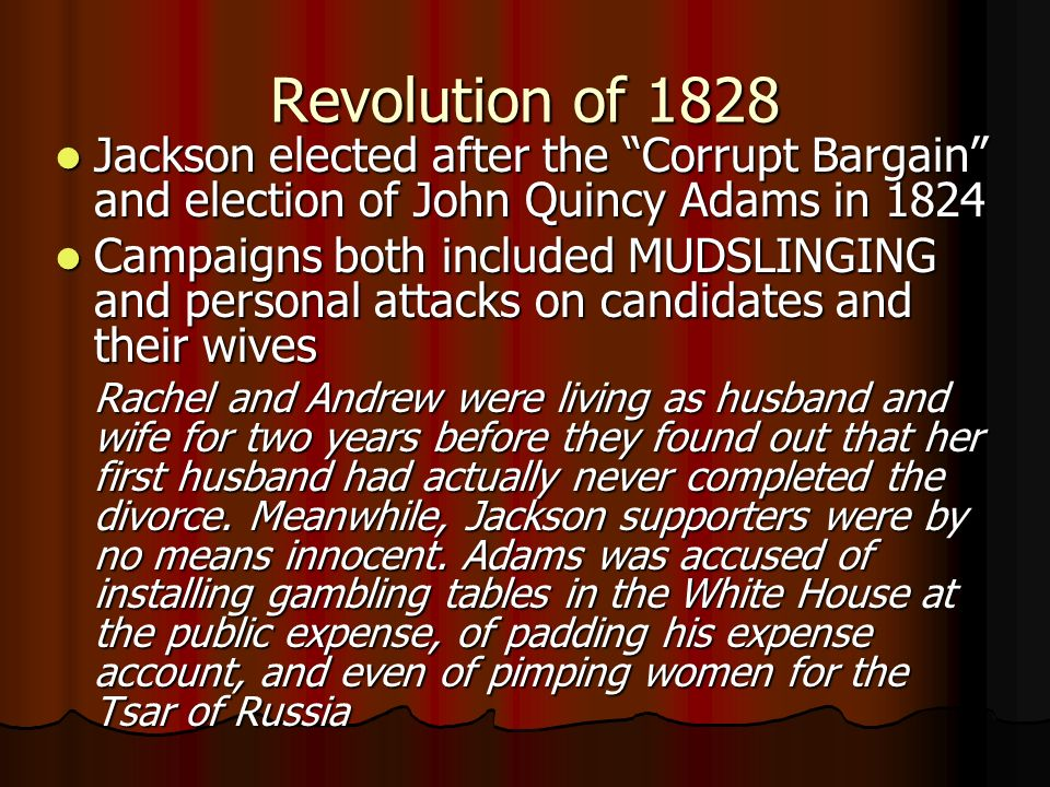 Revolution of 1828 Jackson elected after the Corrupt Bargain and election of John Quincy Adams in 1824 Jackson elected after the Corrupt Bargain and e