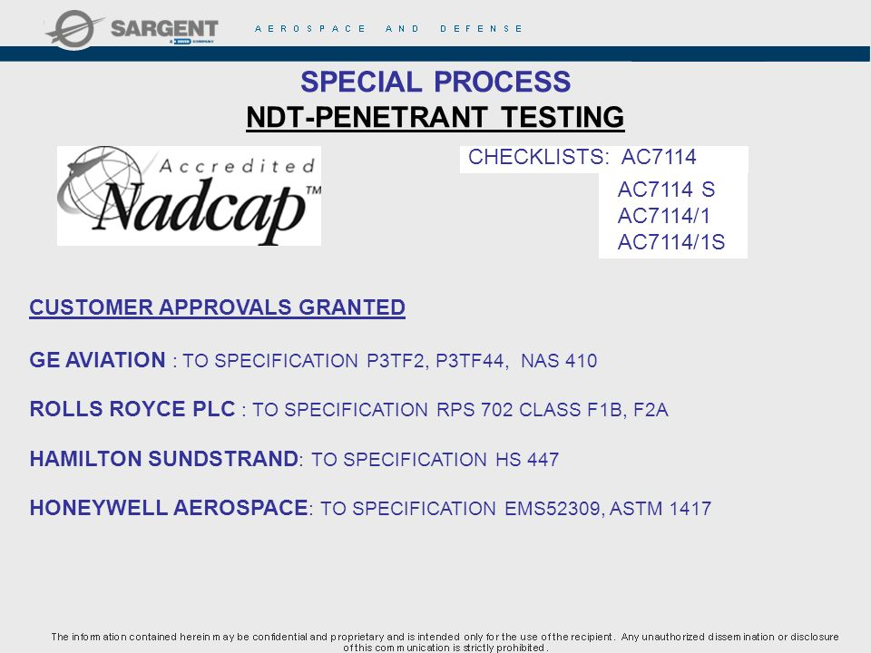SPECIAL PROCESS NDT-PENETRANT TESTING CUSTOMER APPROVALS GRANTED GE AVIATION : TO SPECIFICATION P3TF2, P3TF44, NAS 410 ROLLS ROYCE PLC : TO SPECIFICAT