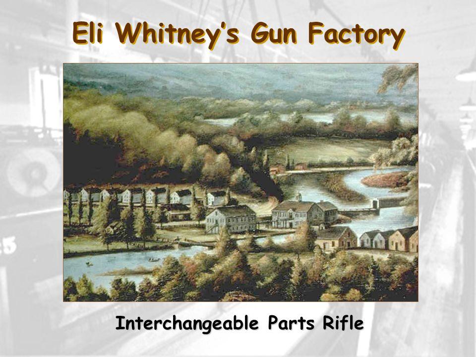 Eli Whitneys Gun Factory Interchangeable Parts Rifle