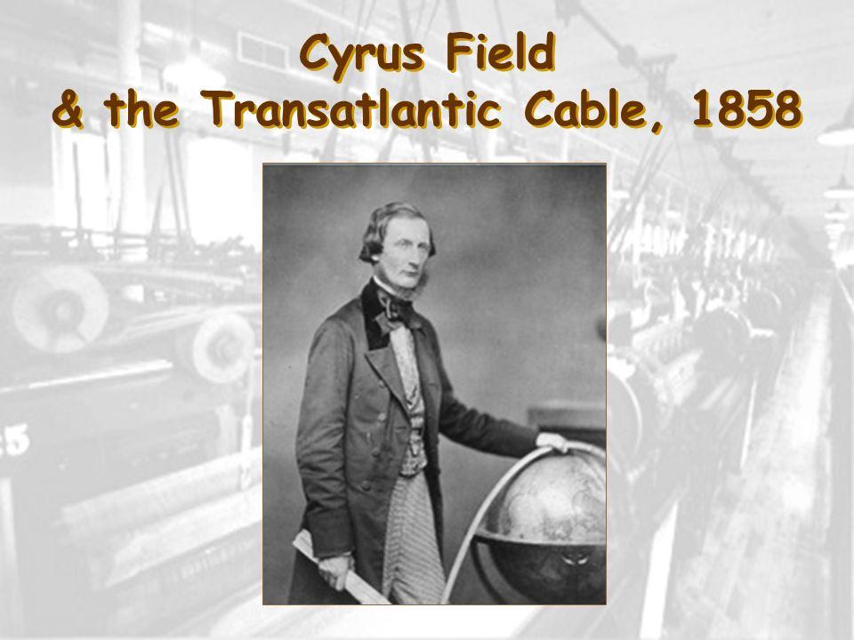 Cyrus Field & the Transatlantic Cable, 1858