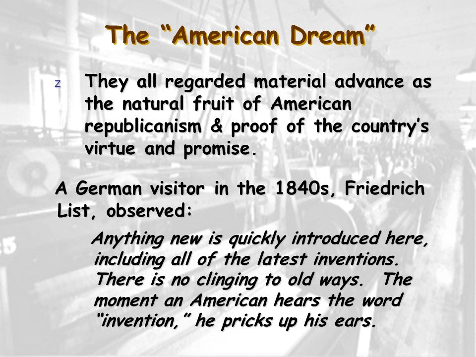 z They all regarded material advance as the natural fruit of American republicanism & proof of the countrys virtue and promise. The American Dream A G