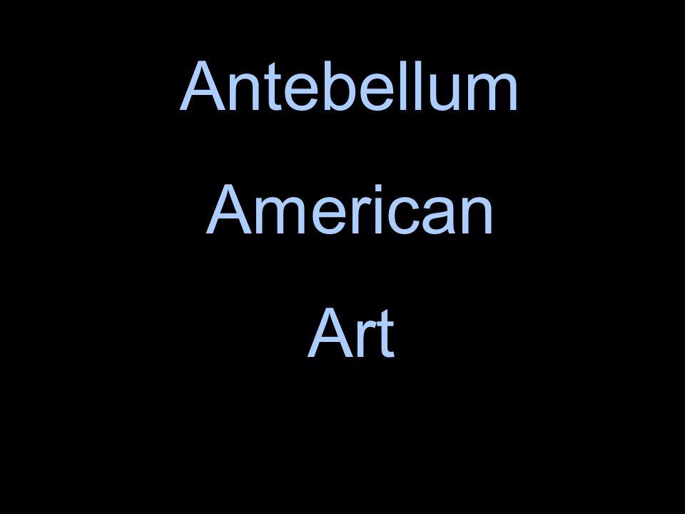 Antebellum American Art Antebellum American Art