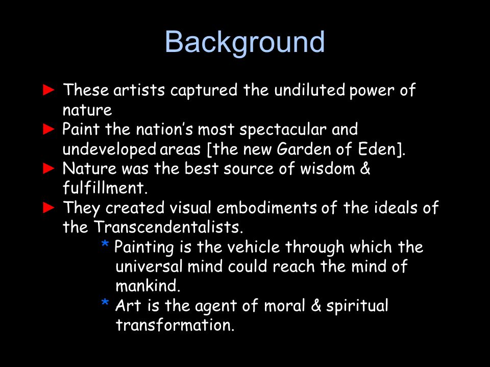 These artists captured the undiluted power of nature Paint the nations most spectacular and undeveloped areas [the new Garden of Eden]. Nature was the
