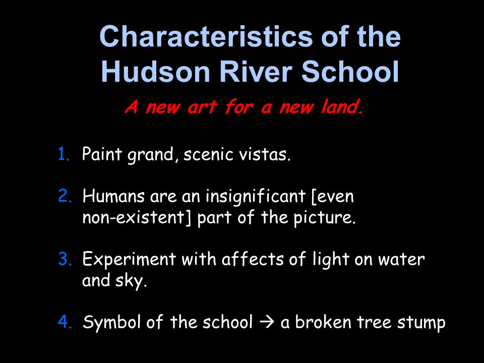 1.Paint grand, scenic vistas. 2.Humans are an insignificant [even non-existent] part of the picture. 3.Experiment with affects of light on water and s