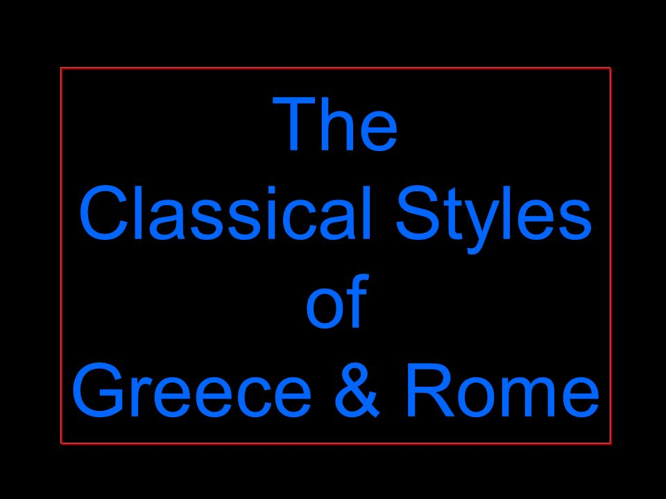 The Classical Styles of Greece & Rome