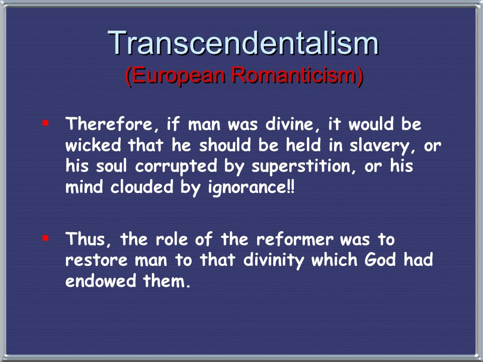 Transcendentalism (European Romanticism) Transcendentalism (European Romanticism) Therefore, if man was divine, it would be wicked that he should be h
