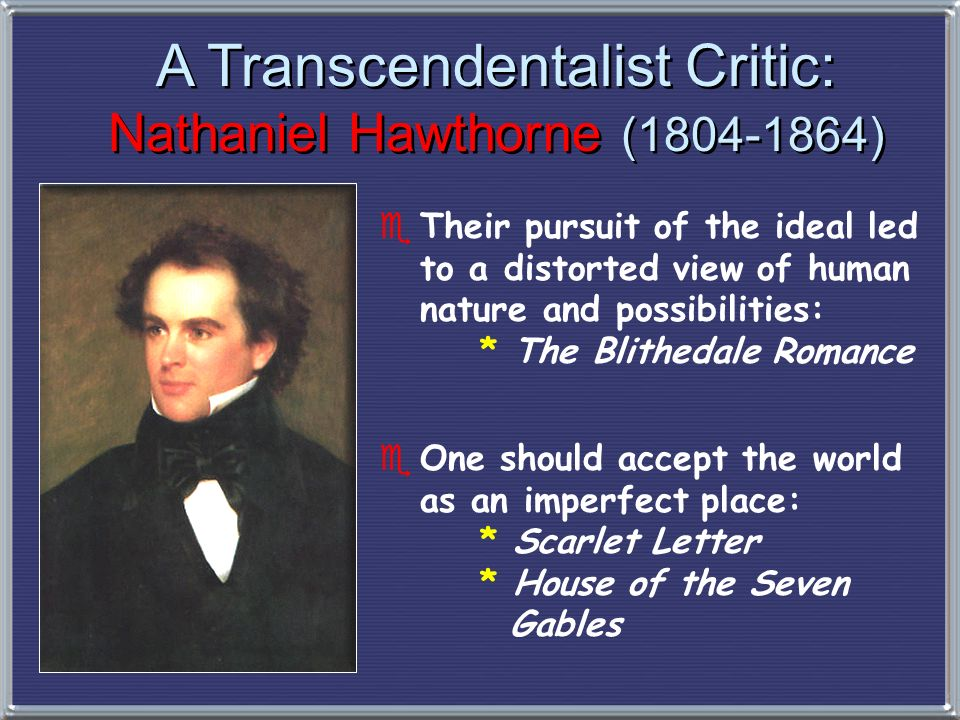 eTheir pursuit of the ideal led to a distorted view of human nature and possibilities: * The Blithedale Romance A Transcendentalist Critic: Nathaniel