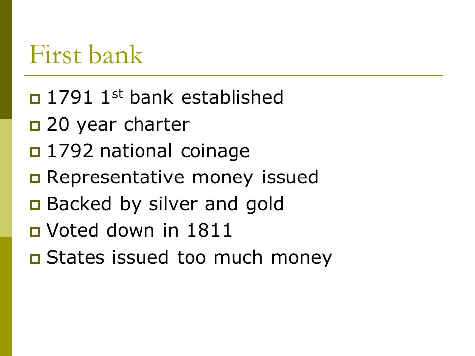 First bank st bank established 20 year charter 1792 national coinage Representative money issued Backed by silver and gold Voted down in 1811 States issued too much money