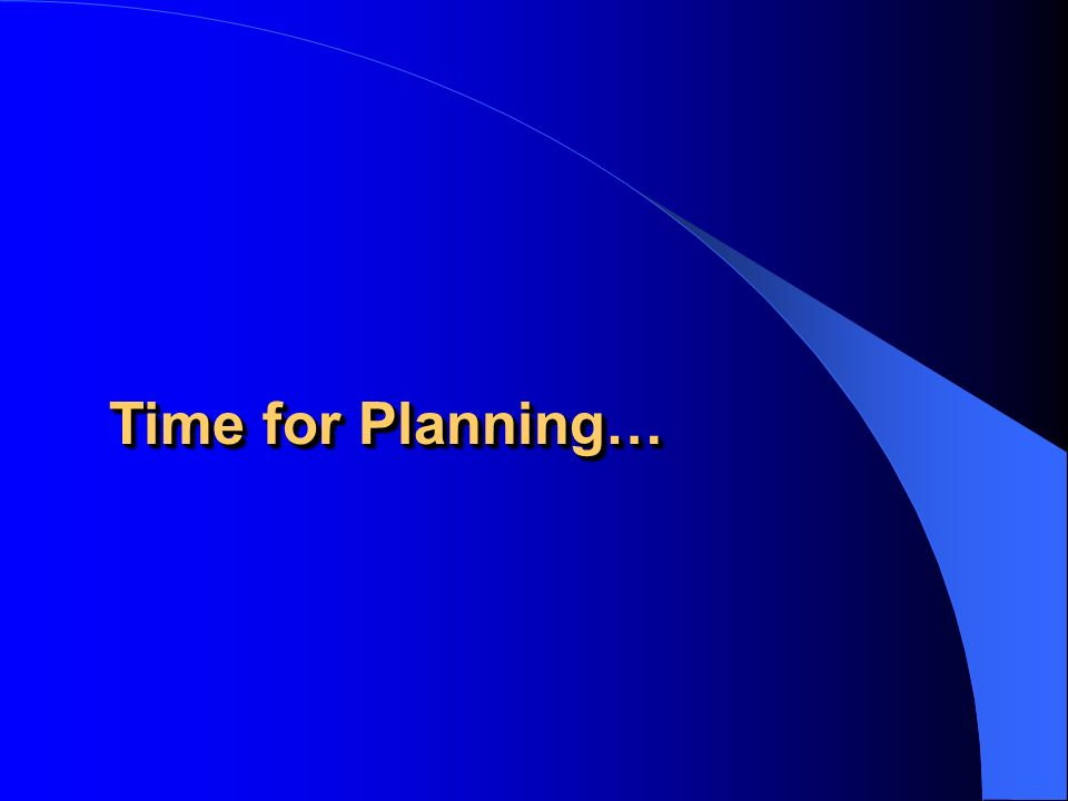 Time for Planning…