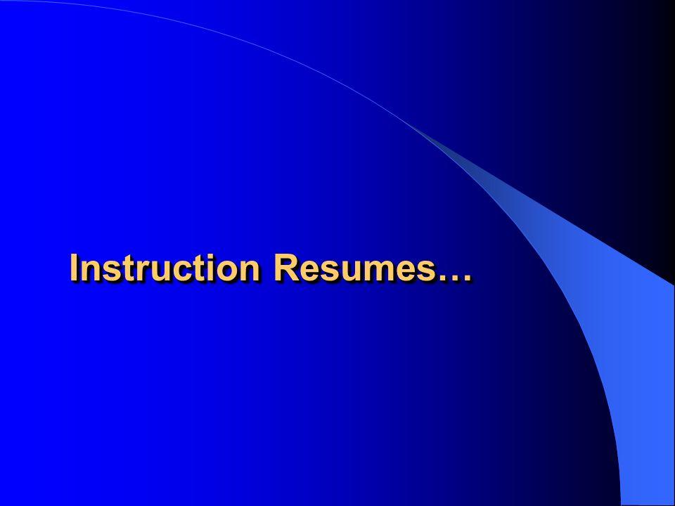 Instruction Resumes…