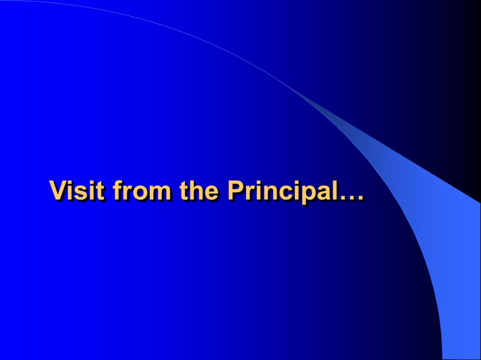 Visit from the Principal…