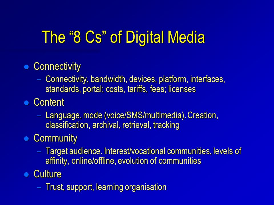 The 8 Cs of Digital Media l Connectivity –Connectivity, bandwidth, devices, platform, interfaces, standards, portal; costs, tariffs, fees; licenses l