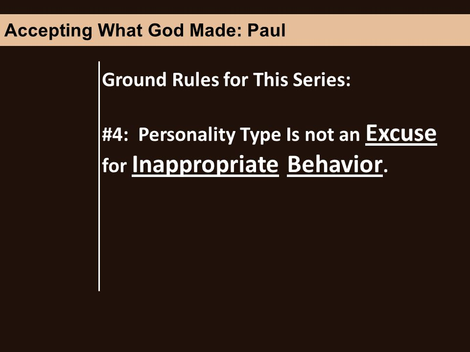 Ground Rules for This Series: #4: Personality Type Is not an Excuse for Inappropriate Behavior.