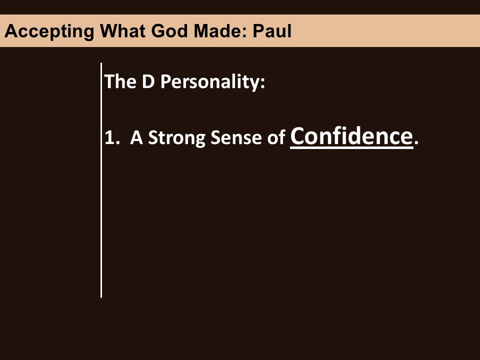 The D Personality: 1. A Strong Sense of Confidence. Accepting What God Made: Paul