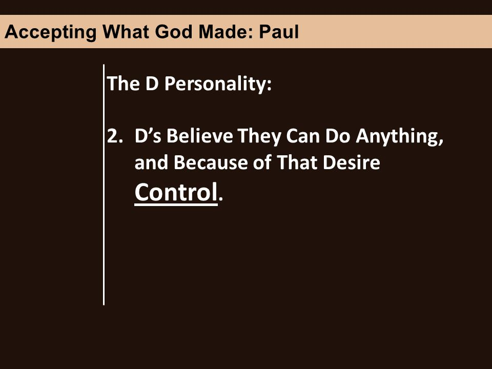 The D Personality: 2.Ds Believe They Can Do Anything, and Because of That Desire Control.