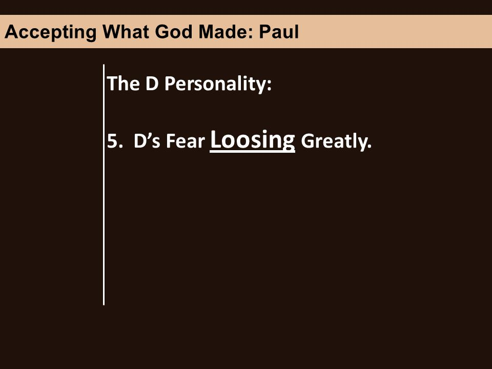 The D Personality: 5. Ds Fear Loosing Greatly. Accepting What God Made: Paul