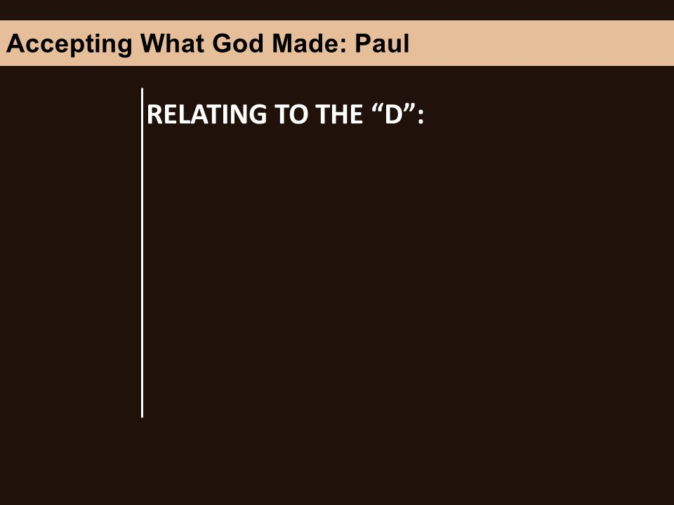 RELATING TO THE D: Accepting What God Made: Paul