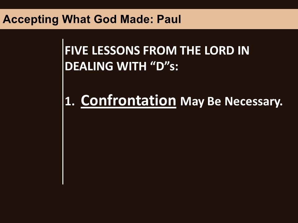 FIVE LESSONS FROM THE LORD IN DEALING WITH Ds: 1. Confrontation May Be Necessary.