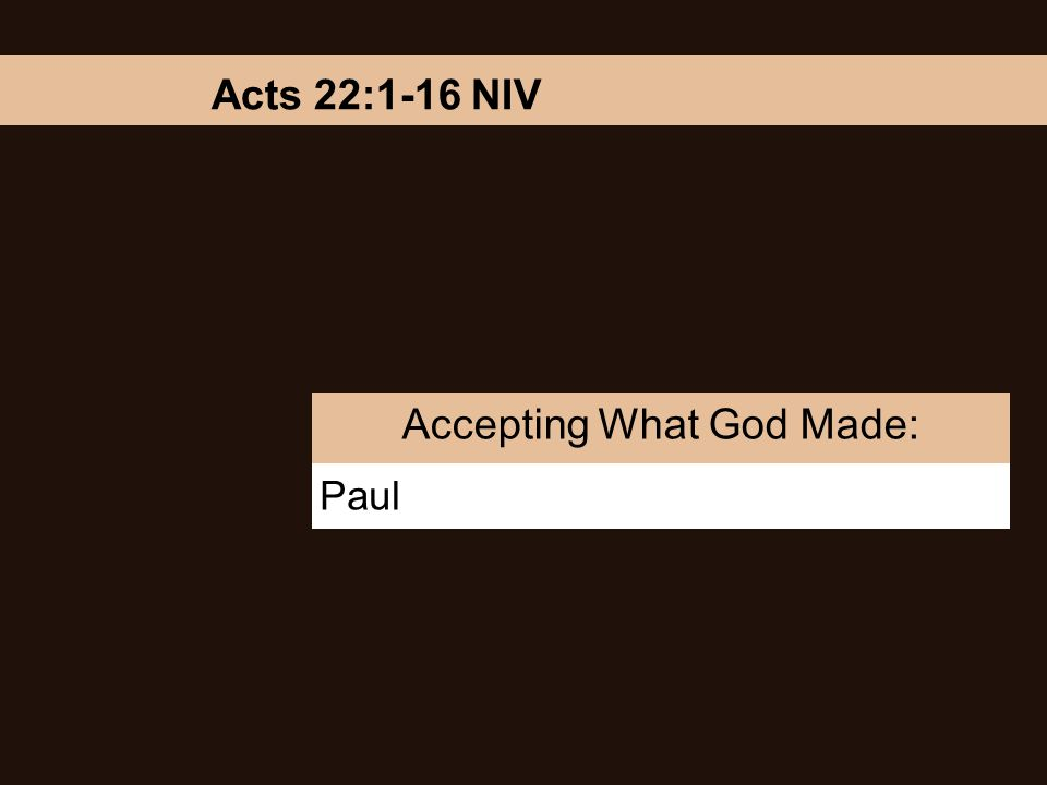 Paul Accepting What God Made: Acts 22:1-16 NIV