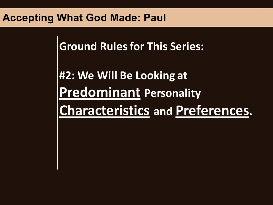Ground Rules for This Series: #2: We Will Be Looking at Predominant Personality Characteristics and Preferences.