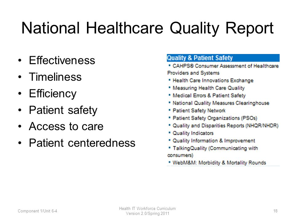 National Healthcare Quality Report Effectiveness Timeliness Efficiency Patient safety Access to care Patient centeredness Component 1/Unit 6-4 Health IT Workforce Curriculum Version 2.0/Spring